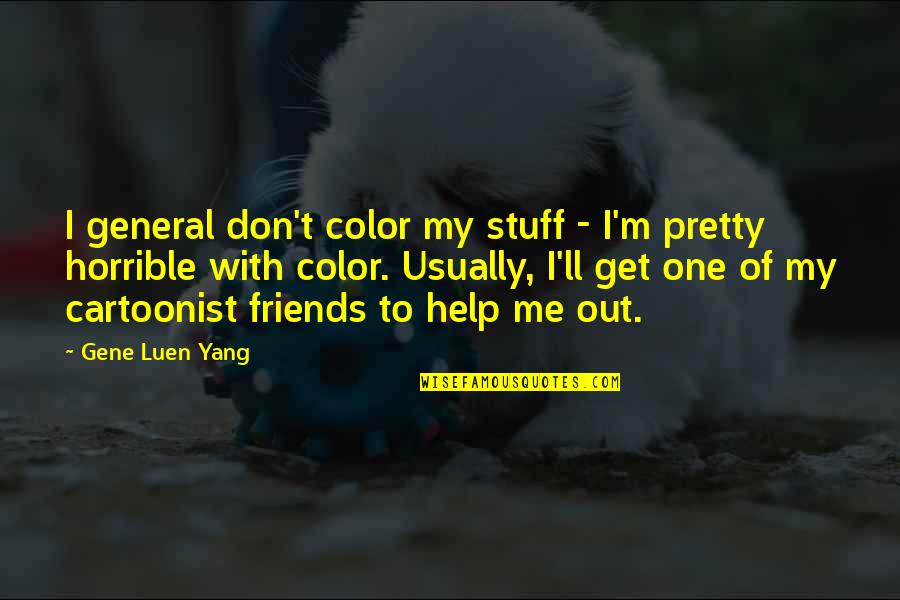 Help Me Get Over Quotes By Gene Luen Yang: I general don't color my stuff - I'm