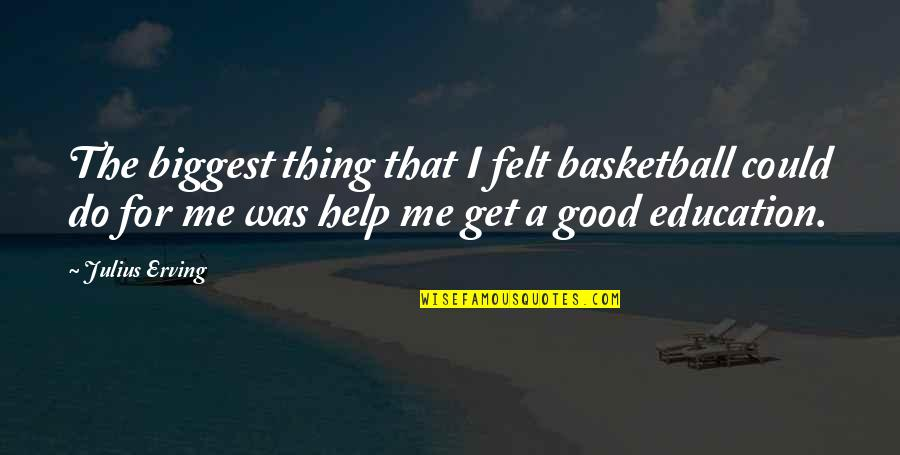Help Me Get Over Quotes By Julius Erving: The biggest thing that I felt basketball could