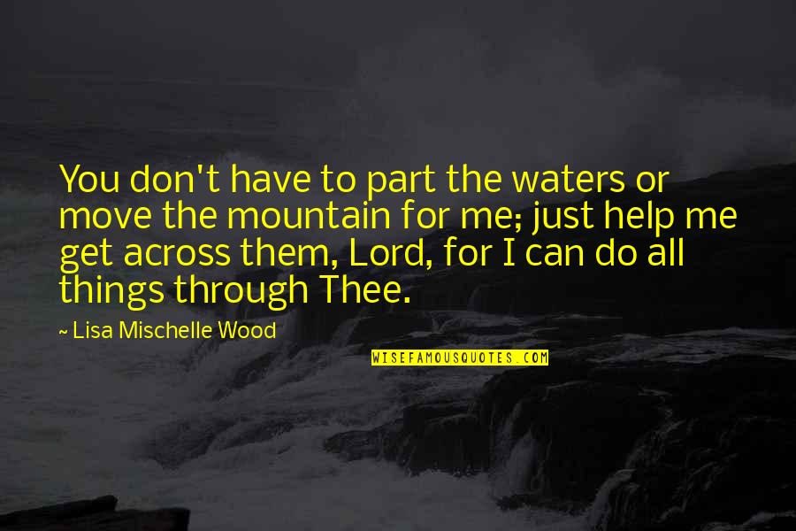 Help Me Get Over Quotes By Lisa Mischelle Wood: You don't have to part the waters or