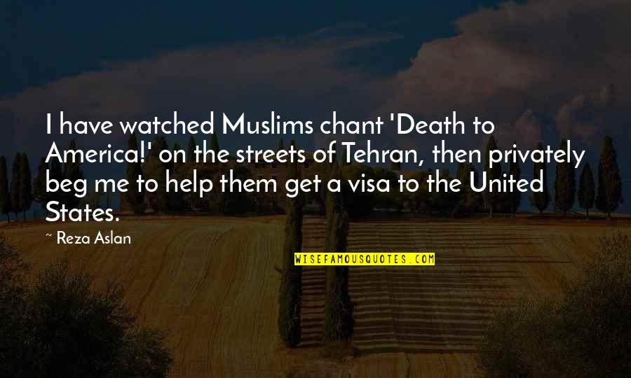 Help Me Get Over Quotes By Reza Aslan: I have watched Muslims chant 'Death to America!'
