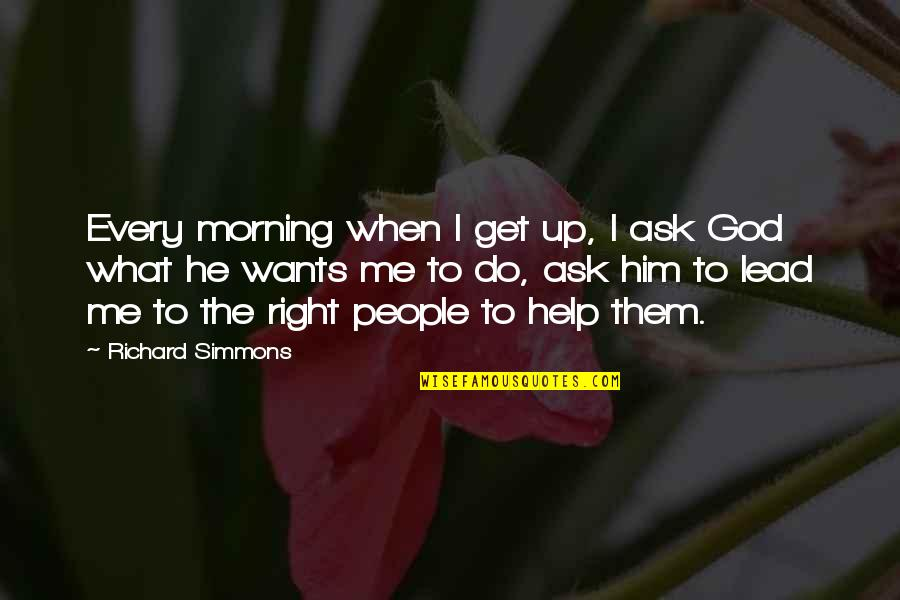 Help Me Get Over Quotes By Richard Simmons: Every morning when I get up, I ask