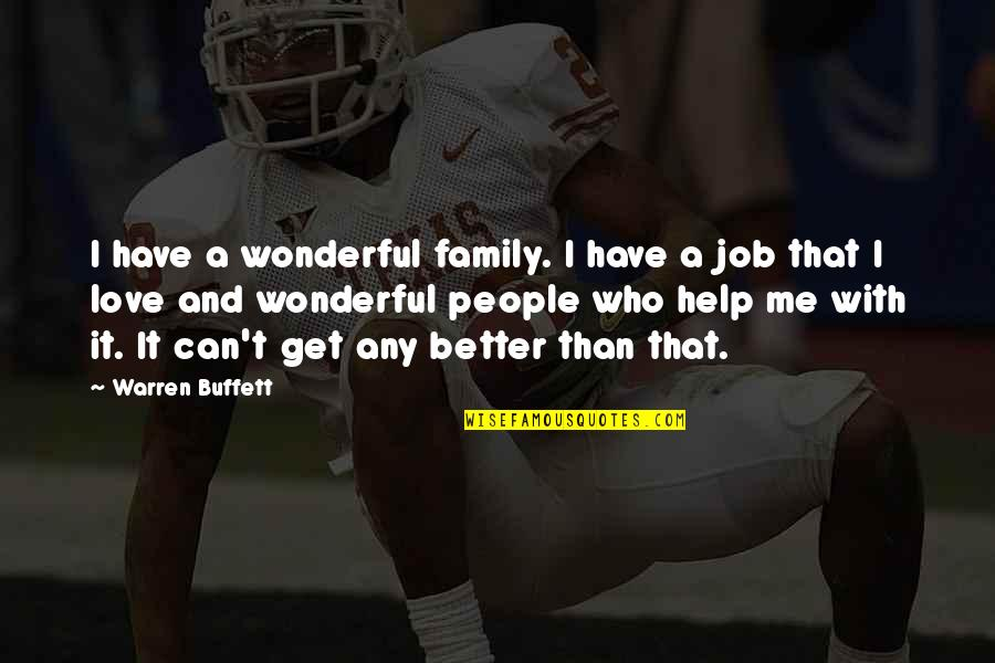 Help Me Get Over Quotes By Warren Buffett: I have a wonderful family. I have a