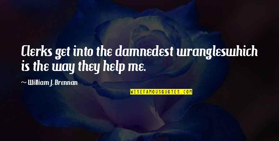 Help Me Get Over Quotes By William J. Brennan: Clerks get into the damnedest wrangleswhich is the