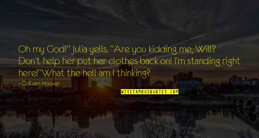 """Help Me Oh God Quotes By Colleen Hoover: Oh my God!"""" Julia yells. """"Are you kidding"""