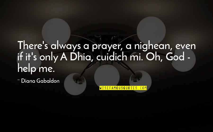 Help Me Oh God Quotes By Diana Gabaldon: There's always a prayer, a nighean, even if