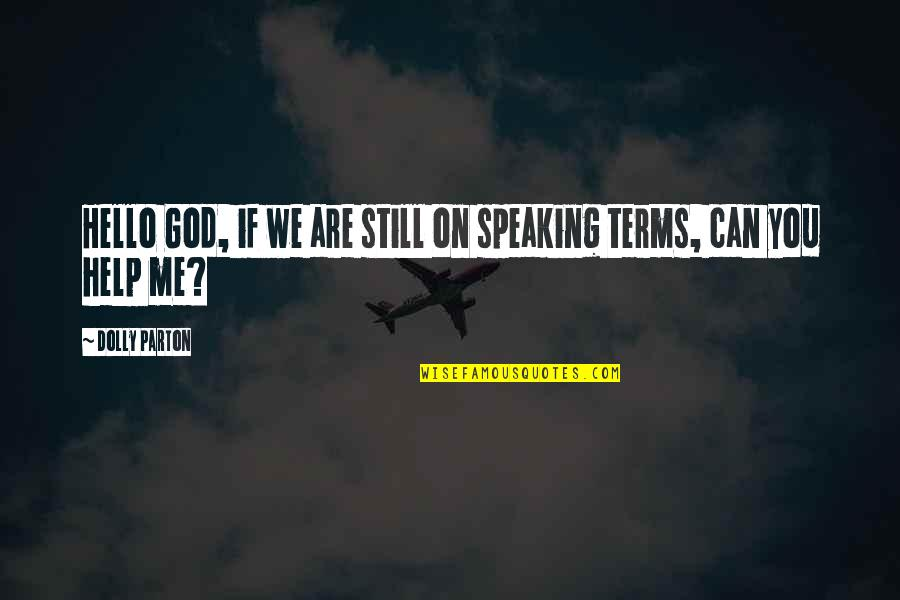 Help Me Oh God Quotes By Dolly Parton: Hello God, if we are still on speaking