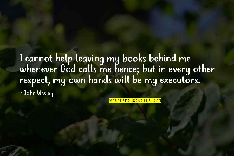 Help Me Oh God Quotes By John Wesley: I cannot help leaving my books behind me
