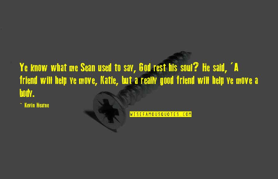 Help Me Oh God Quotes By Kevin Hearne: Ye know what me Sean used to say,