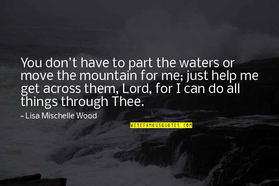 Help Me Oh God Quotes By Lisa Mischelle Wood: You don't have to part the waters or