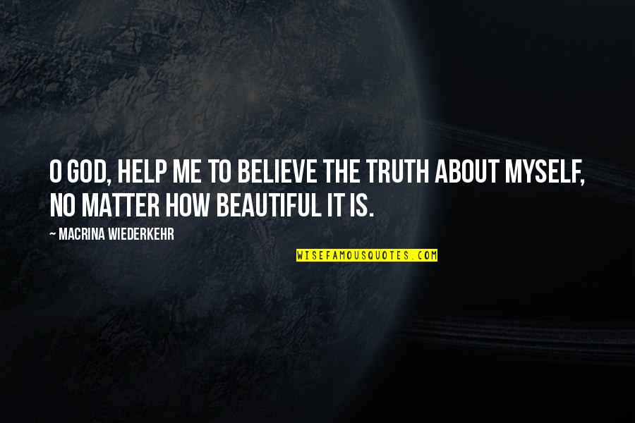Help Me Oh God Quotes By Macrina Wiederkehr: O God, help me to believe the truth
