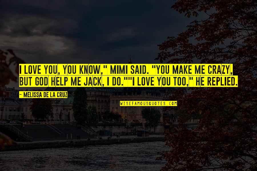 "Help Me Oh God Quotes By Melissa De La Cruz: I love you, you know,"" Mimi said. ""You"