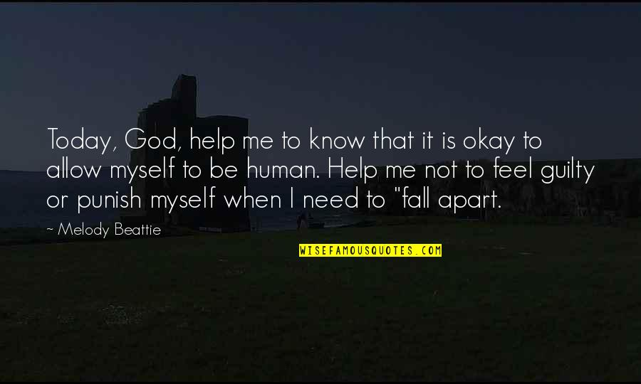 Help Me Oh God Quotes By Melody Beattie: Today, God, help me to know that it