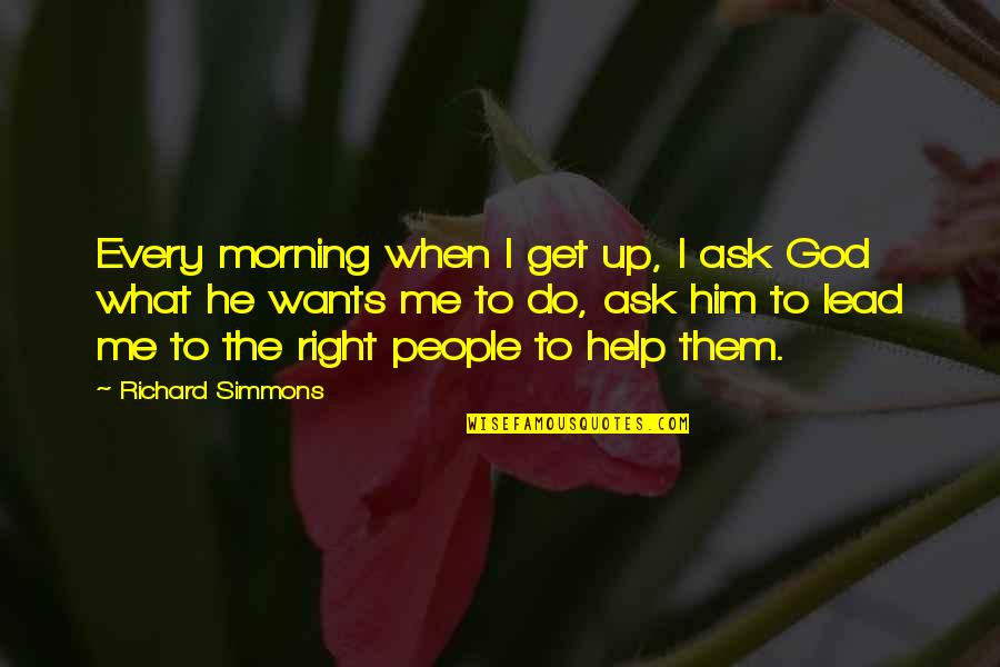 Help Me Oh God Quotes By Richard Simmons: Every morning when I get up, I ask