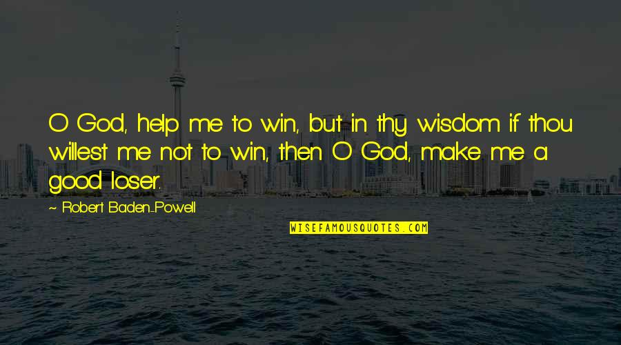 Help Me Oh God Quotes By Robert Baden-Powell: O God, help me to win, but in
