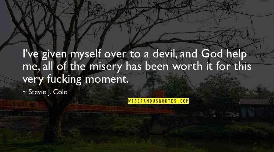 Help Me Oh God Quotes By Stevie J. Cole: I've given myself over to a devil, and