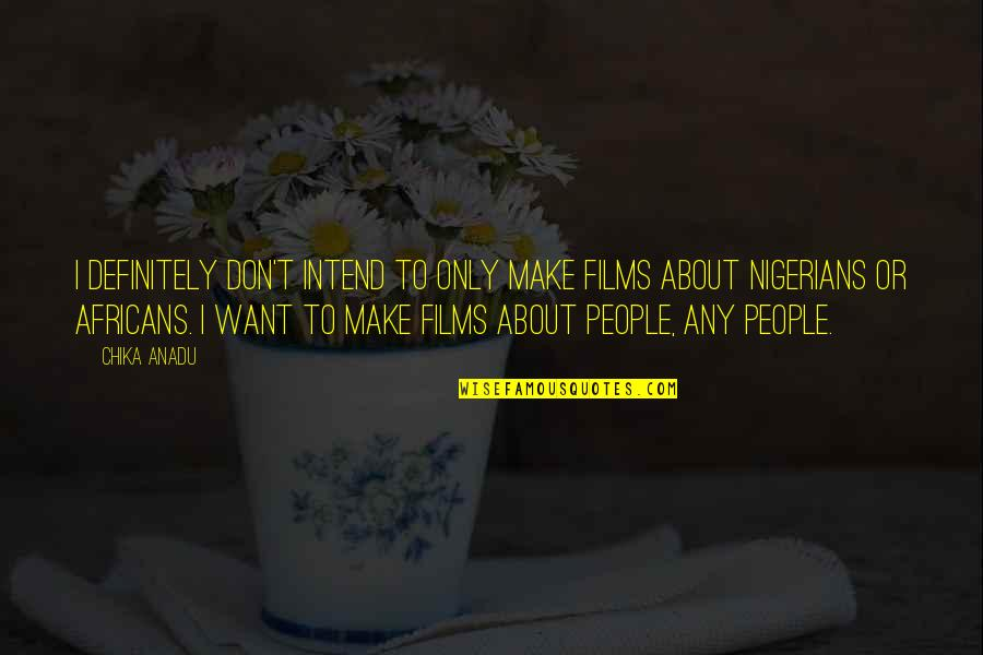 Help Save A Life Quotes By Chika Anadu: I definitely don't intend to only make films