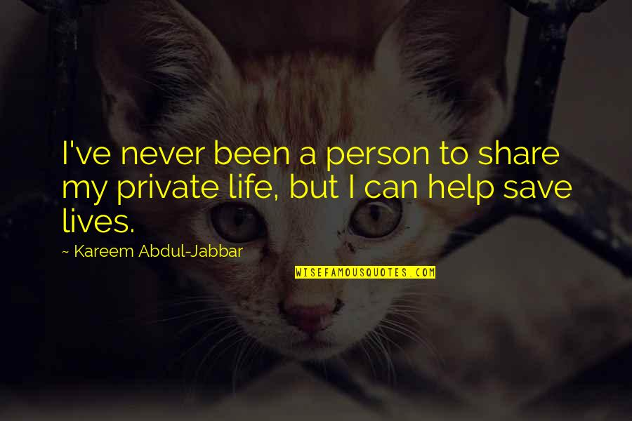 Help Save A Life Quotes By Kareem Abdul-Jabbar: I've never been a person to share my