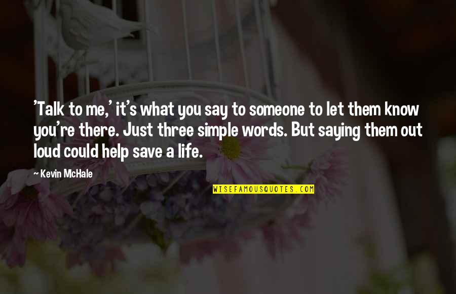 Help Save A Life Quotes By Kevin McHale: 'Talk to me,' it's what you say to