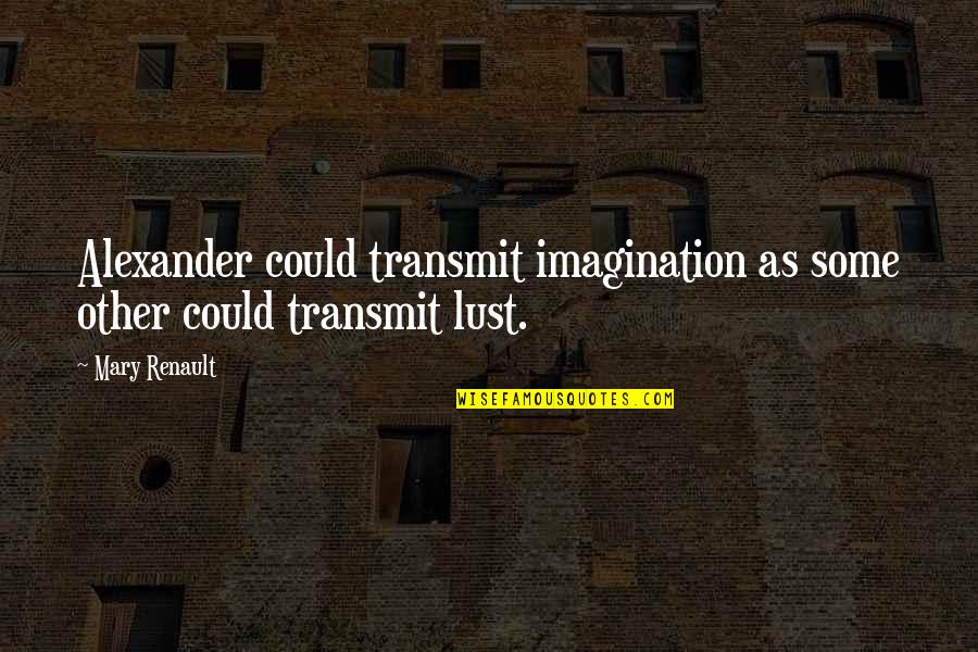 Help Save A Life Quotes By Mary Renault: Alexander could transmit imagination as some other could