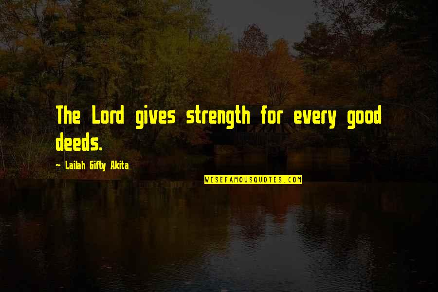 Help The Needy Quotes By Lailah Gifty Akita: The Lord gives strength for every good deeds.