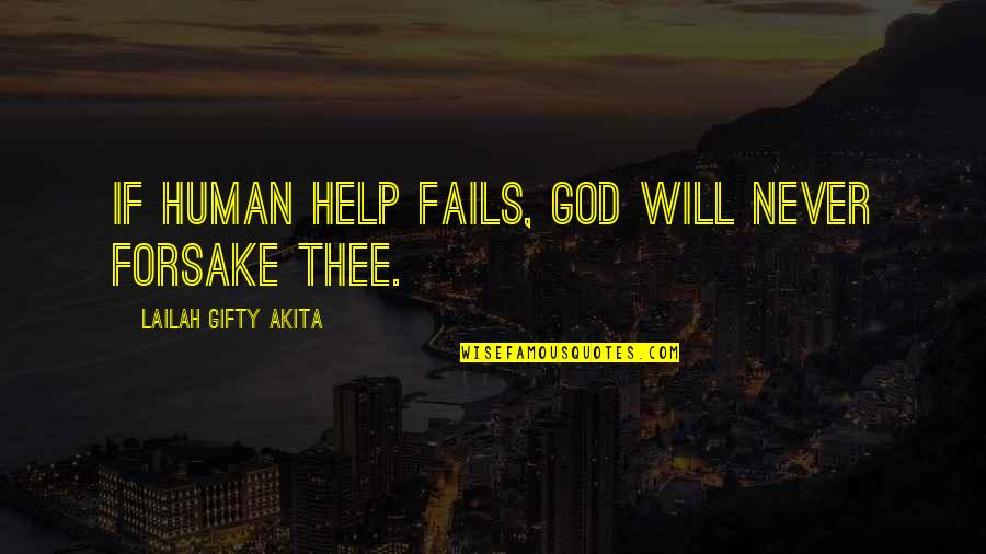 Help The Needy Quotes By Lailah Gifty Akita: If human help fails, God will never forsake