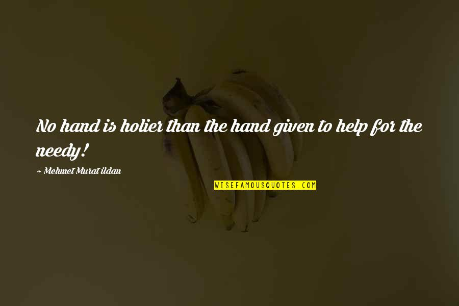 Help The Needy Quotes By Mehmet Murat Ildan: No hand is holier than the hand given