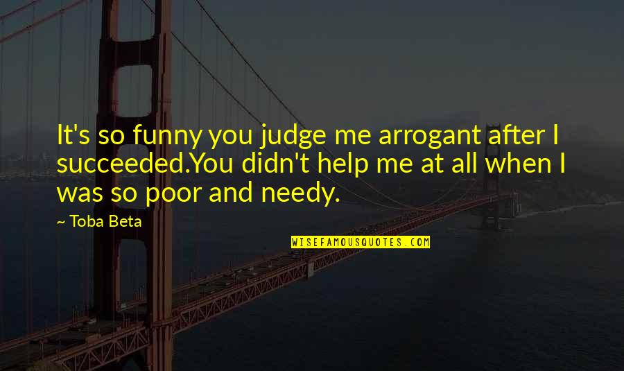 Help The Needy Quotes By Toba Beta: It's so funny you judge me arrogant after