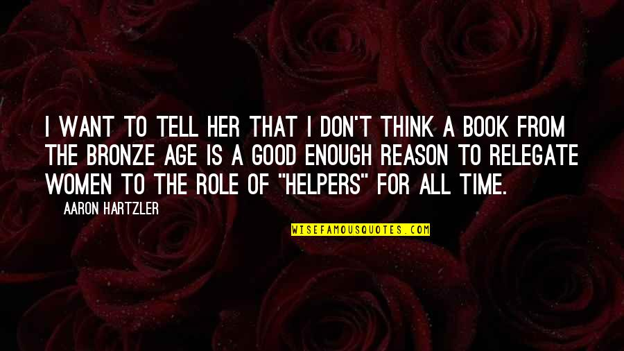 Helpers Quotes By Aaron Hartzler: I want to tell her that I don't