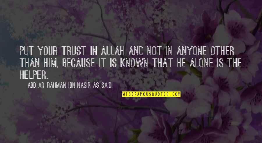 Helpers Quotes By Abd Ar-Rahman Ibn Nasir As-Sa'di: Put your trust in Allah and not in