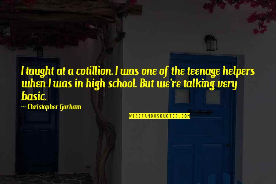 Helpers Quotes By Christopher Gorham: I taught at a cotillion. I was one