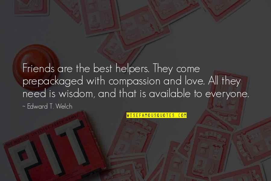 Helpers Quotes By Edward T. Welch: Friends are the best helpers. They come prepackaged