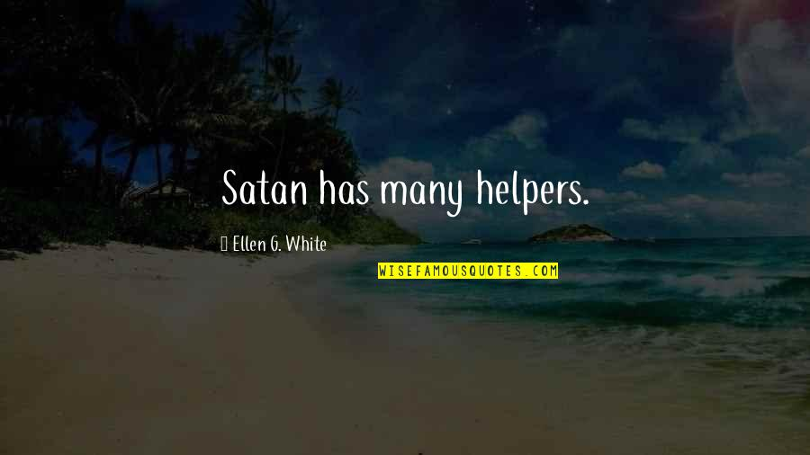 Helpers Quotes By Ellen G. White: Satan has many helpers.