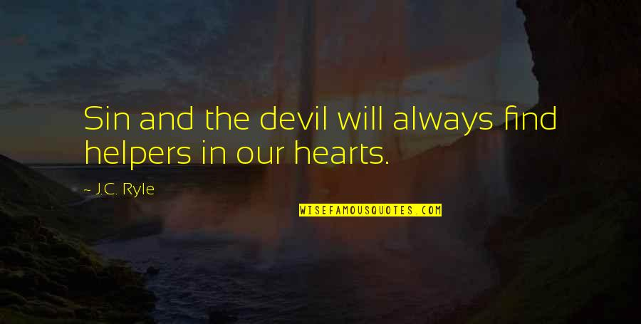 Helpers Quotes By J.C. Ryle: Sin and the devil will always find helpers