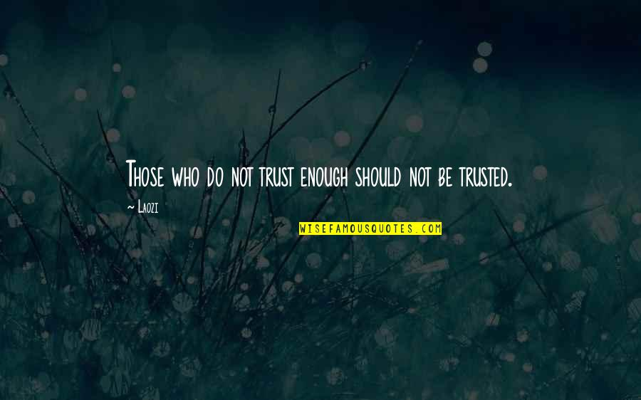 Helpers Quotes By Laozi: Those who do not trust enough should not