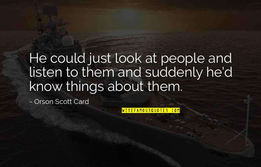 Helpers Quotes By Orson Scott Card: He could just look at people and listen