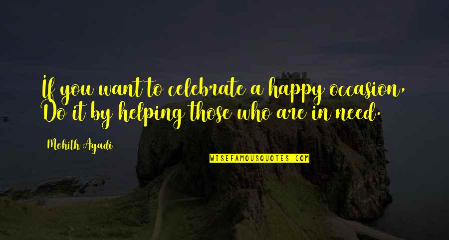 Helping Homeless Quotes By Mohith Agadi: If you want to celebrate a happy occasion,