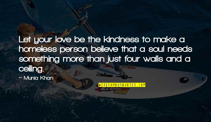 Helping Homeless Quotes By Munia Khan: Let your love be the kindness to make
