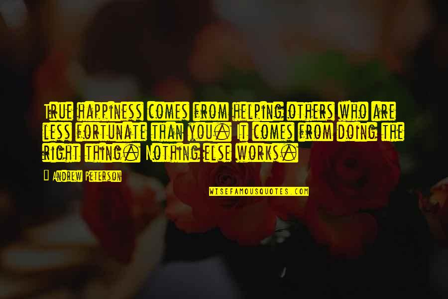 Helping Less Fortunate Quotes By Andrew Peterson: True happiness comes from helping others who are