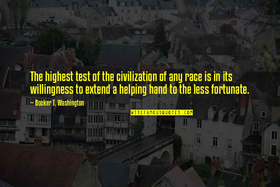 Helping Less Fortunate Quotes By Booker T. Washington: The highest test of the civilization of any