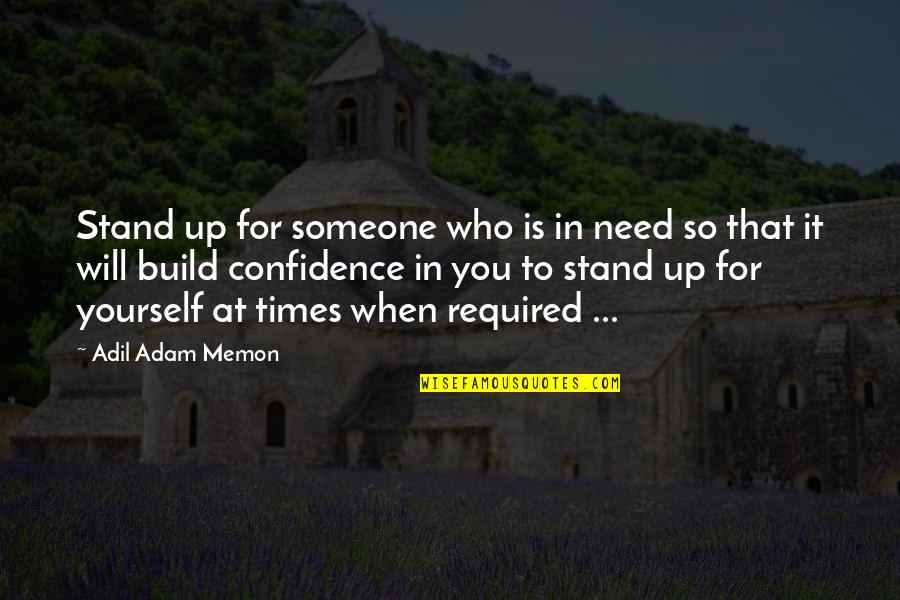 Helping Others But Not Yourself Quotes By Adil Adam Memon: Stand up for someone who is in need