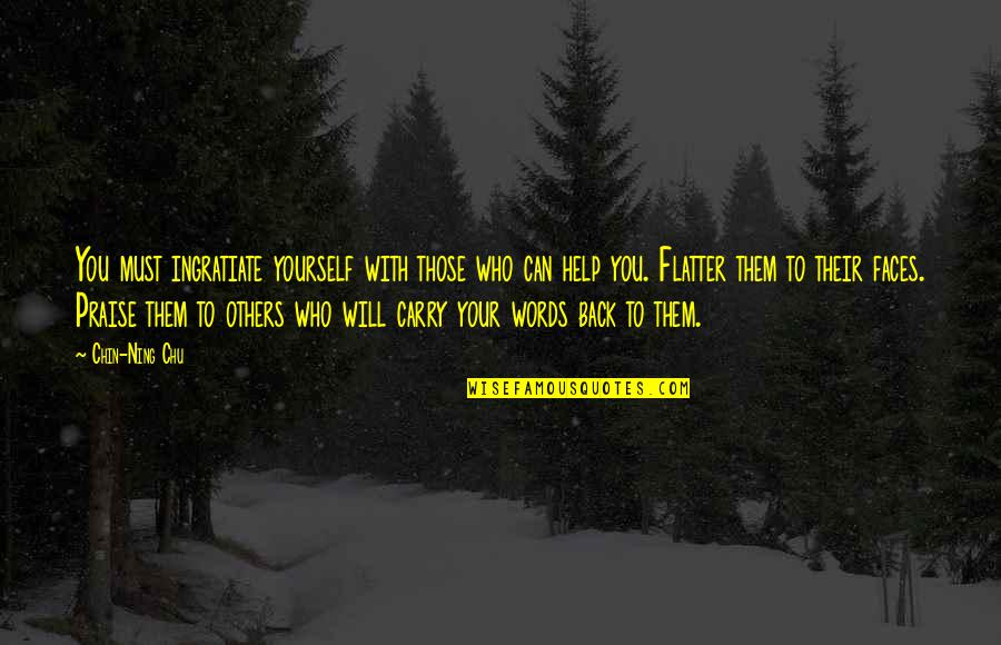 Helping Others But Not Yourself Quotes By Chin-Ning Chu: You must ingratiate yourself with those who can