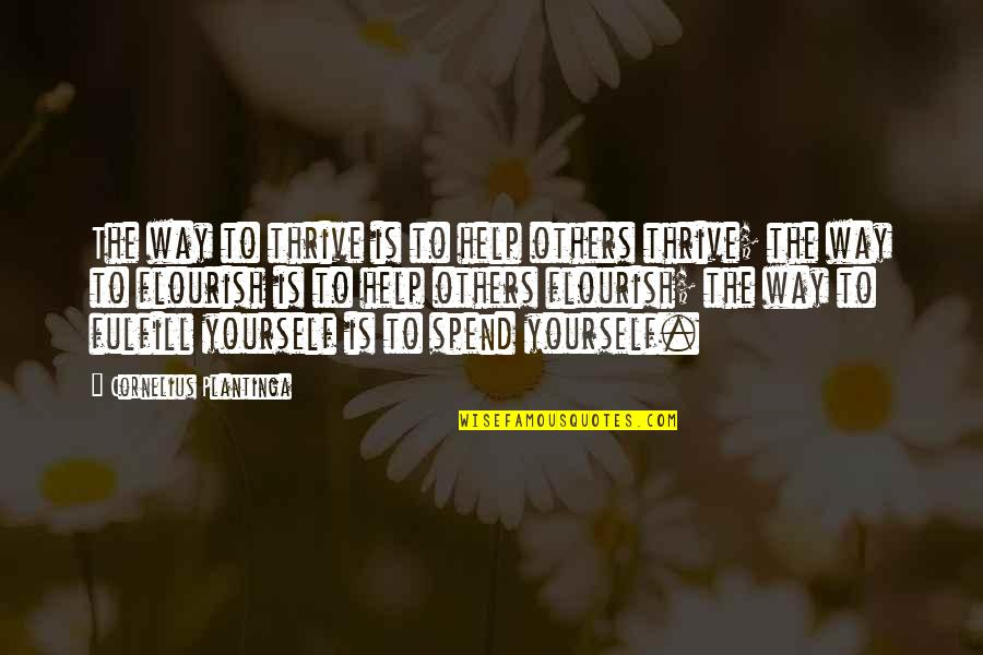 Helping Others But Not Yourself Quotes By Cornelius Plantinga: The way to thrive is to help others