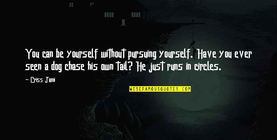 Helping Others But Not Yourself Quotes By Criss Jami: You can be yourself without pursuing yourself. Have