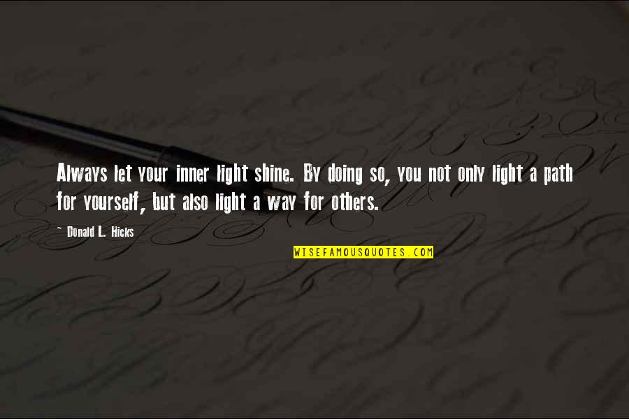 Helping Others But Not Yourself Quotes By Donald L. Hicks: Always let your inner light shine. By doing