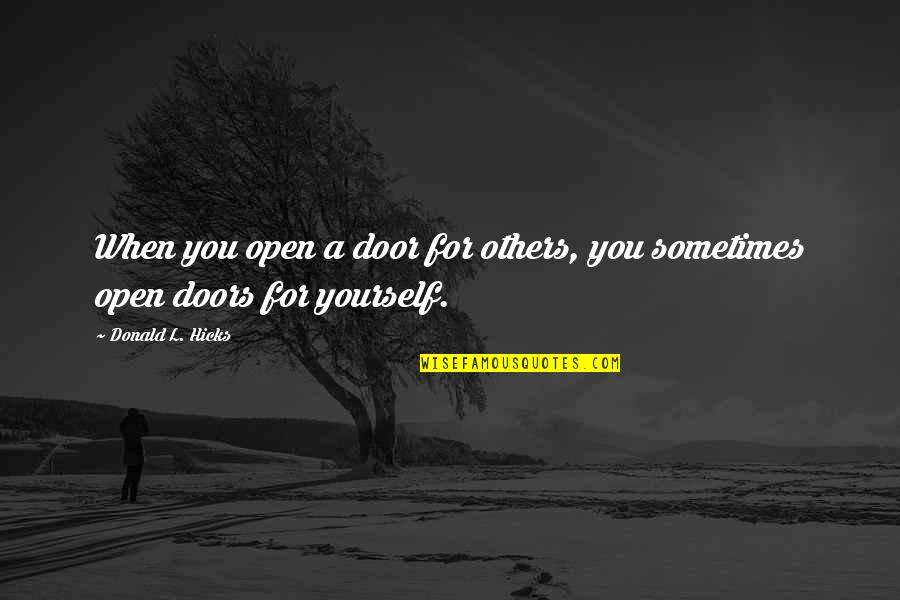 Helping Others But Not Yourself Quotes By Donald L. Hicks: When you open a door for others, you