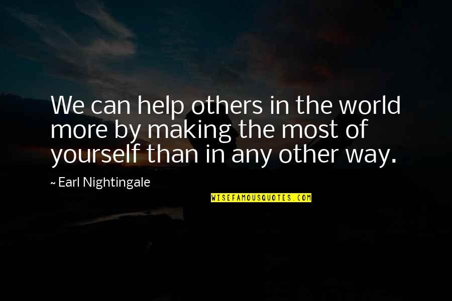 Helping Others But Not Yourself Quotes By Earl Nightingale: We can help others in the world more