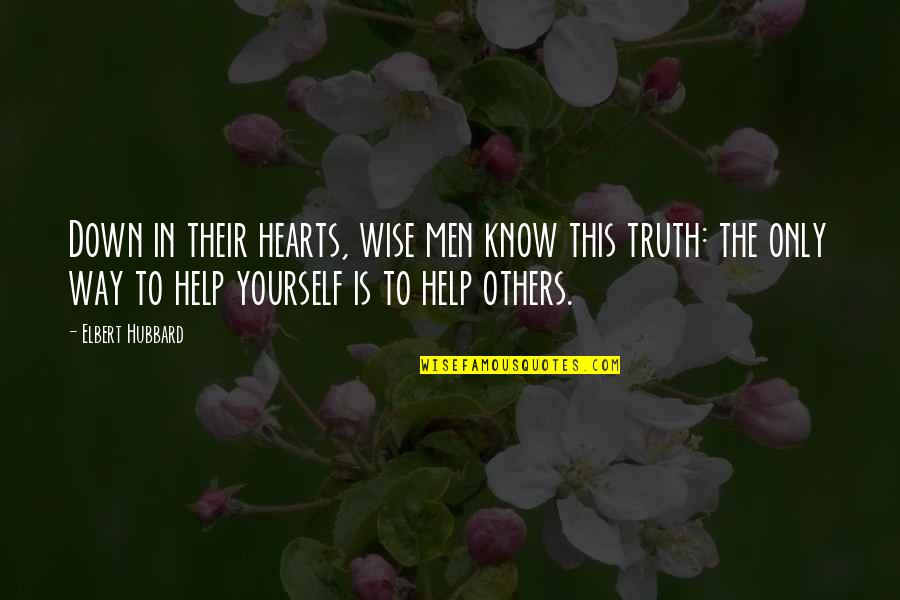 Helping Others But Not Yourself Quotes By Elbert Hubbard: Down in their hearts, wise men know this