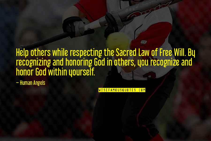 Helping Others But Not Yourself Quotes By Human Angels: Help others while respecting the Sacred Law of