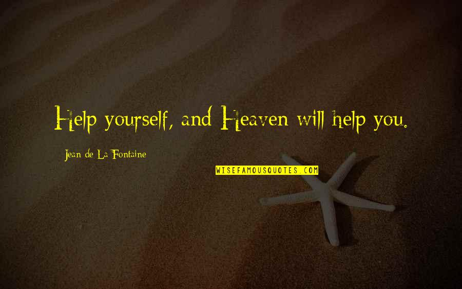 Helping Others But Not Yourself Quotes By Jean De La Fontaine: Help yourself, and Heaven will help you.