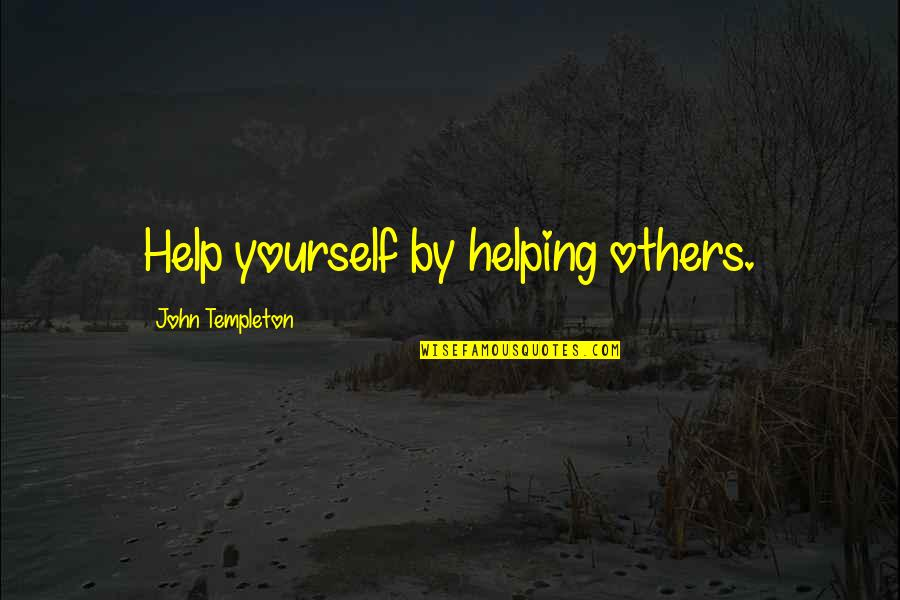 Helping Others But Not Yourself Quotes By John Templeton: Help yourself by helping others.